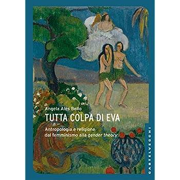 Tutta Colpa Di Eva. Antropologia E Religione Dal Femminismo Alla Gender Theory