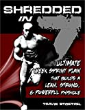 Shredded in 7: Ultimate 7 Week Sprint Plan That Builds A Lean, Strong, & Powerful Physique