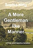 A More Gentlemanlike Manner: A Pride and Prejudice Variation