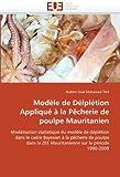 Modèle de Délplétion Appliqué à la Pêcherie de poulpe Mauritanien: Modélisation statistique du modèle de déplétion dans le cadre Bayesien à la ... sur la période 1990-2009 (Omn.Univ.Europ.)