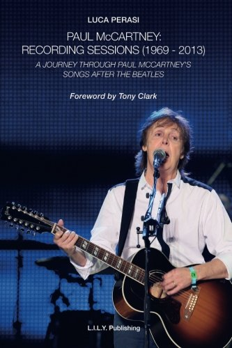 Paul McCartney: Recording Sessions (1969-2013). A Journey Through Paul McCartney's Songs After The Beatles. por Luca Perasi