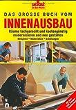 Das grosse Buch vom Innenausbau: Räume fachgerecht und kostengünstig modernisieren und neu gestalten