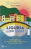 Scarica Libro Liguria low cost Guida anticrisi per scoprire il meglio al miglior prezzo e fuori dai soliti schemi (PDF,EPUB,MOBI) Online Italiano Gratis