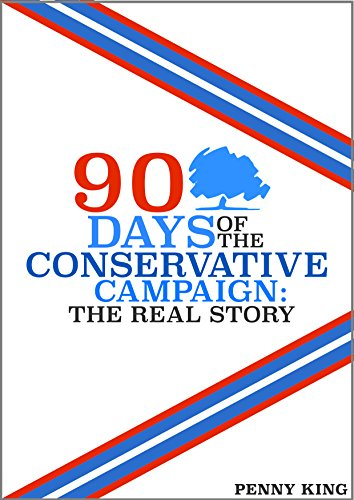 90 Days Of The Conservative Campaign: The Real Story (English Edition)