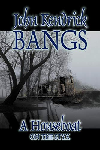 A Houseboat on the Styx by John Kendrick Bangs, Fiction, Fantasy, Fairy Tales, Folk Tales, Legends & Mythology Cover Image
