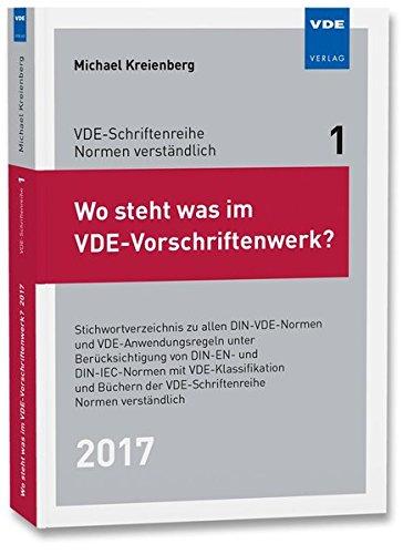 Wo steht was im VDE-Vorschriftenwerk? 2017: Stichwortverzeichnis zu allen DIN-VDE-Normen und VDE-Anwendungsregeln unter Berücksichtigung von DIN-EN- ... der VDE-Schriftenreihe Normen verständlich