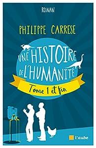 Une histoire de l'humanité, tome 1 et fin par Philippe Carrese
