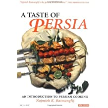 Taste of Persia: An Introduction to Persian Cooking by Najmieh Batmanglij (2007-02-23)