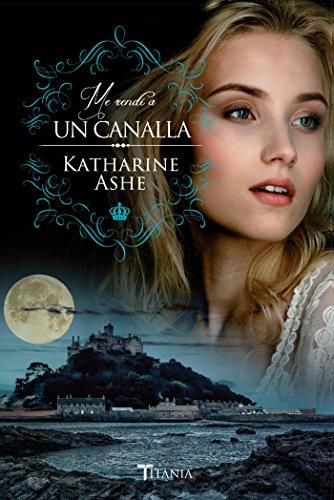 Me rendí a un canalla (Titania época) por Katharine Ashe