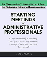 Starting Meetings of Administrative Professionals: 52 Tips for Planning, Conducting, Leading and Facilitating Successful Meetings of Your Administrative Support Staff by Karen Porter (2015-04-18)