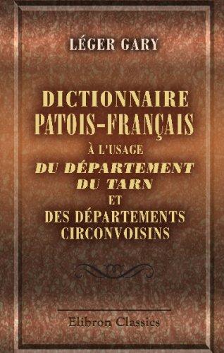 Dictionnaire patois-français à l'usage du département du Tarn, et des départements circonvoisins par Léger Gary