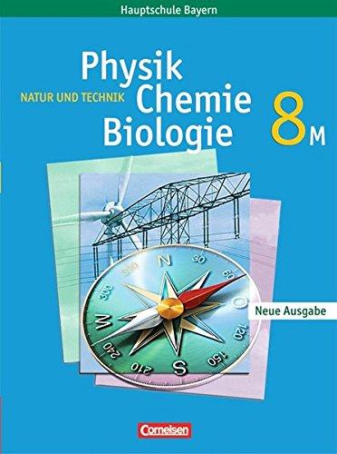 Natur und Technik - Physik/Chemie/Biologie - Mittelschule Bayern: 8. Jahrgangsstufe - Schülerbuch: Für M-Klassen