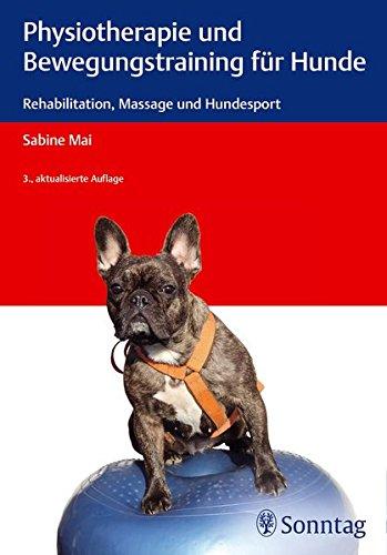 Physiotherapie und Bewegungstraining für Hunde: Rehabilitation, Massage und Hundesport