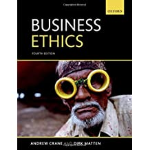 Business Ethics: Managing Corporate Citizenship and Sustainability in the Age of Globalization by Andrew Crane (2015-12-24)