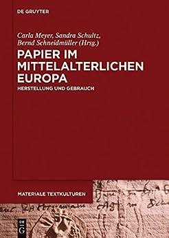Papier im mittelalterlichen Europa: Herstellung und Gebrauch (Materiale Textkulturen)