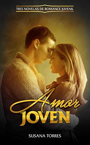 Amor Joven: Tres Novelas de Romance Juvenil (Colección de Novela Romántica Juvenil) por Susana Torres