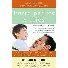 Entre padres e hijos: Un clásico que revoluciono la comunicacion con nuestros hijos by Dr. Haim G. Ginott (2007-03-13)