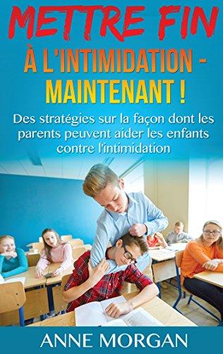 Couverture du livre Mettre Fin à l'intimidation - Maintenant !: Des stratégies sur la façon dont les parents peuvent aider les enfants contre l'intimidation