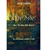 { THE SITE: ONLY THE DEAD KEEP SECRETS } By Harris, Julie ( Author ) [ Mar - 2013 ] [ Paperback ]