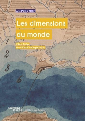 Les dimensions du monde : Elise Reclus ou l'intuition cartographique