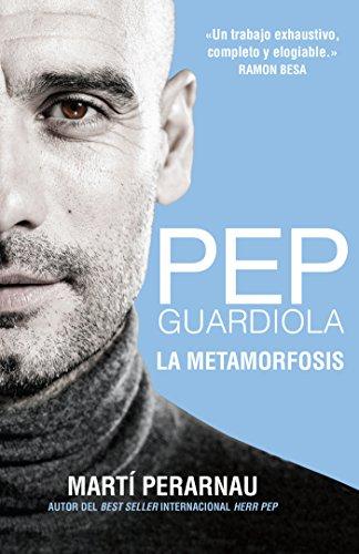 Pep Guardiola. La metamorfosis por Marti Perarnau