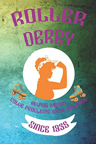 Roller Derby Helping Women Solve Problems With Violence Since 1935: Roller Derby Notebook Journal Composition Blank Lined Diary Notepad 120 Pages Paperback Green