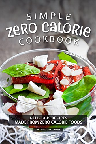 Simple Zero Calorie Cookbook: Delicious Recipes made from Zero Calorie Foods (English Edition)