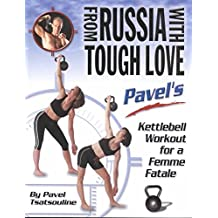 [(From Russia with Tough Love : Kettlebell Workout for a Femme Fatale)] [By (author) Pavel Tsatsouline] published on (March, 2003)