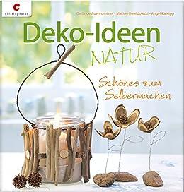 Deko Ideen Natur Schönes Zum Selbermachen Ebook Gerlinde