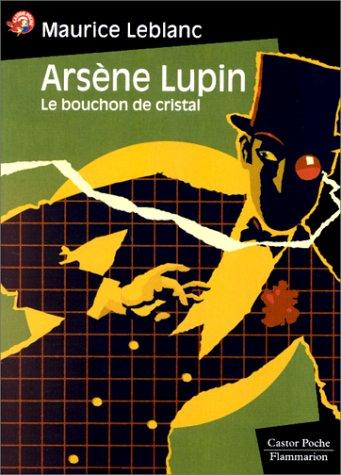 ARSENE LUPIN : LE BOUCHON DE CRISTAL par Maurice Leblanc