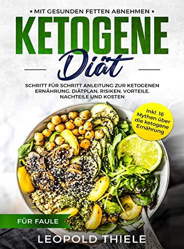 Ketogene Diät für Faule: Mit gesunden Fett abnehmen - Schritt für Schritt Anleitung zur Ketogenen Ernährung. ( Diätplan, Risiken, Vorteile, Nachteile und Kosten )