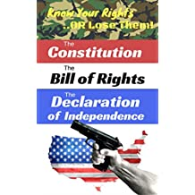 The U.S. Constitution, The Bill of Rights, and the Declaration of Independence (with Annotations): Know Your Rights..Or Lose Them! (English Edition)