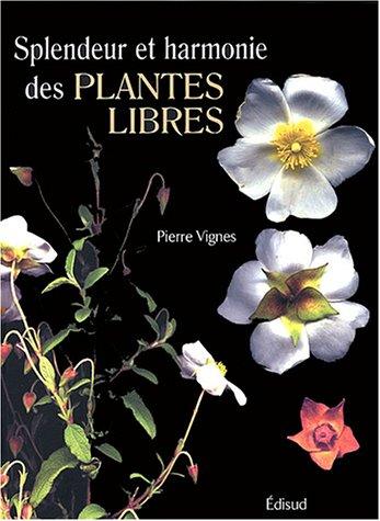 Splendeur et harmonie des plantes libres par Pierre Vignes