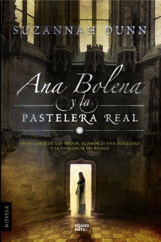 Ana Bolena y la pastelera real (Algaida Literaria - Inter) por Suzannah Dunn