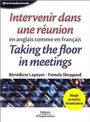 Intervenir dans une réunion en anglais comme en français : Taking the floor in meetings in french as well as in english. Edition bilingue français-anglais