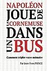 Napoléon joue de la cornemuse dans un bus - Comment tripler votre mémoire