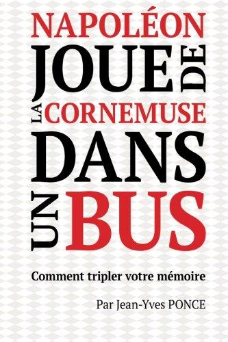 Napoléon joue de la cornemuse dans un bus: Comment tripler votre mémoire