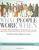 What People Wore When: A Complete Illustrated History of Costume from Ancient Times to the Nineteenth Century for Every Level of Society by Melissa Leventon (2008-07-08)