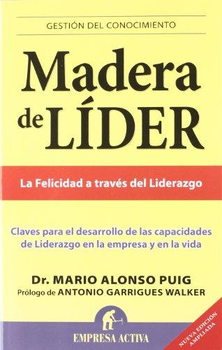 Madera de líder -Edición revisada (Gestión del conocimiento) por Mario Alonso Puig
