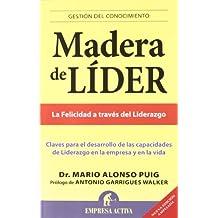 Madera de Lider: Claves Para el Desarrollo de las Capacidades de Liderazgo en la Empresa y en la Vida (Gestión del conocimiento)