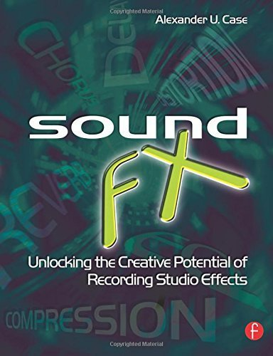 the Creative Potential of Recording Studio Effects by Alex Case (2007-07-26) ()