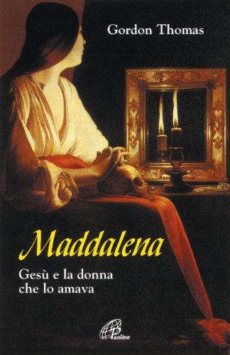 Maddalena. Gesù e la donna che lo amava