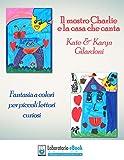 E Lettori Best Deals - Il mostro Charlie e la casa che canta: Fantasia a colori per piccoli lettori curiosi