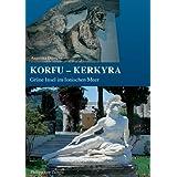 Korfu-Kerkyra: Grüne Insel im Ionischen Meer von Nausikaa bis Kaiser Wilhelm II (Zaberns Bildbande Zur Archaologie)