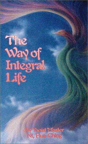 The Way of Integral Life (Wisdom of Three Masters) por Hua-Ching Ni