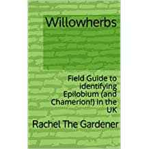 Willowherbs: Field Guide to identifying Epilobium (and Chamerion!) in the UK (The Cribs Book 55)