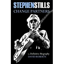 Stephen Stills Change Partners: The Definitive Biography