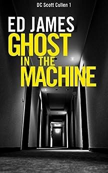 Ghost in the Machine (DC Scott Cullen Crime Series Book 1) (English Edition) von [James, Ed]