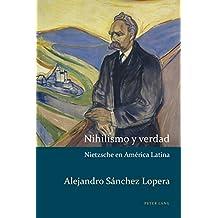 Nihilismo y verdad: Nietzsche en América Latina (Estudios culturales críticos con perspectiva latinoamericana nº 2)