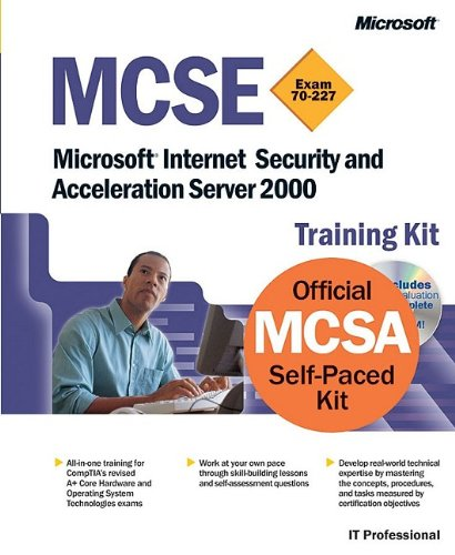 MCSE Training Kit (Exam 70-227): Microsoft® Internet Security and Acceleration Server 2000 (Pro-Developers) (Isa Certification Study Guide)